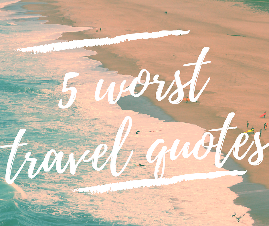 5 Worst Travel Quotes